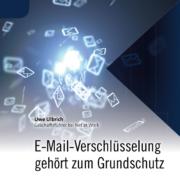 E-Mail-Verschlüsselung gehört zum Grundschutz