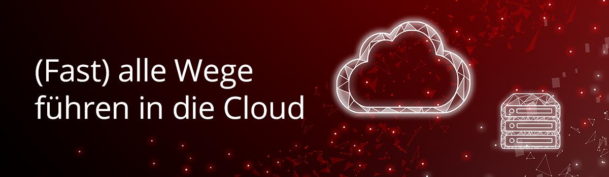 (Fast) alle Wege führen in die Cloud